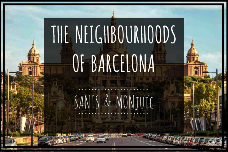 Neighbourhoods of Barcelona pt  IV - Sants & Montjuïc