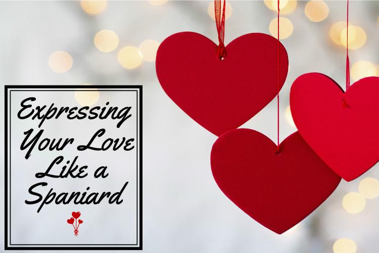 EXPESSING LOVE LIKE A SPANIARD