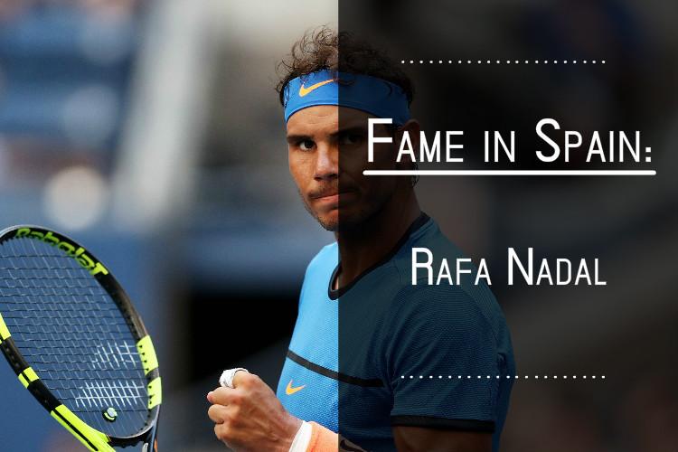 Fame in Spain Rafa Nadal