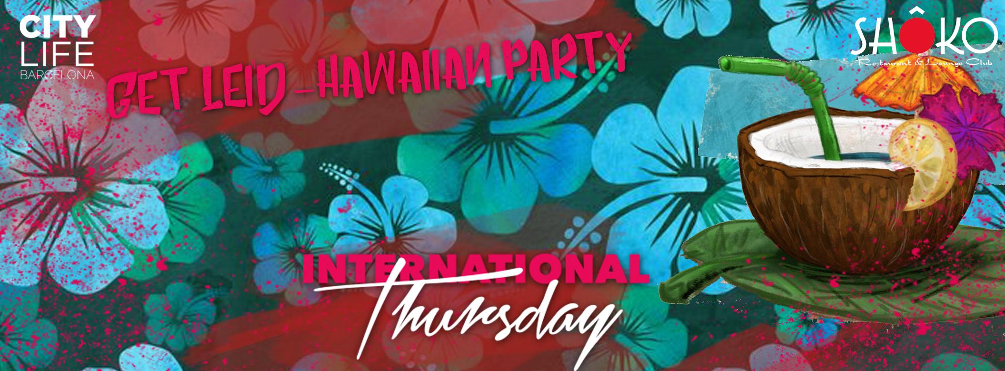 Get Lei'd - Hawaiian Night with Free Dinner, 3 Free Drinks & Party! @Shoko Lounge Club!